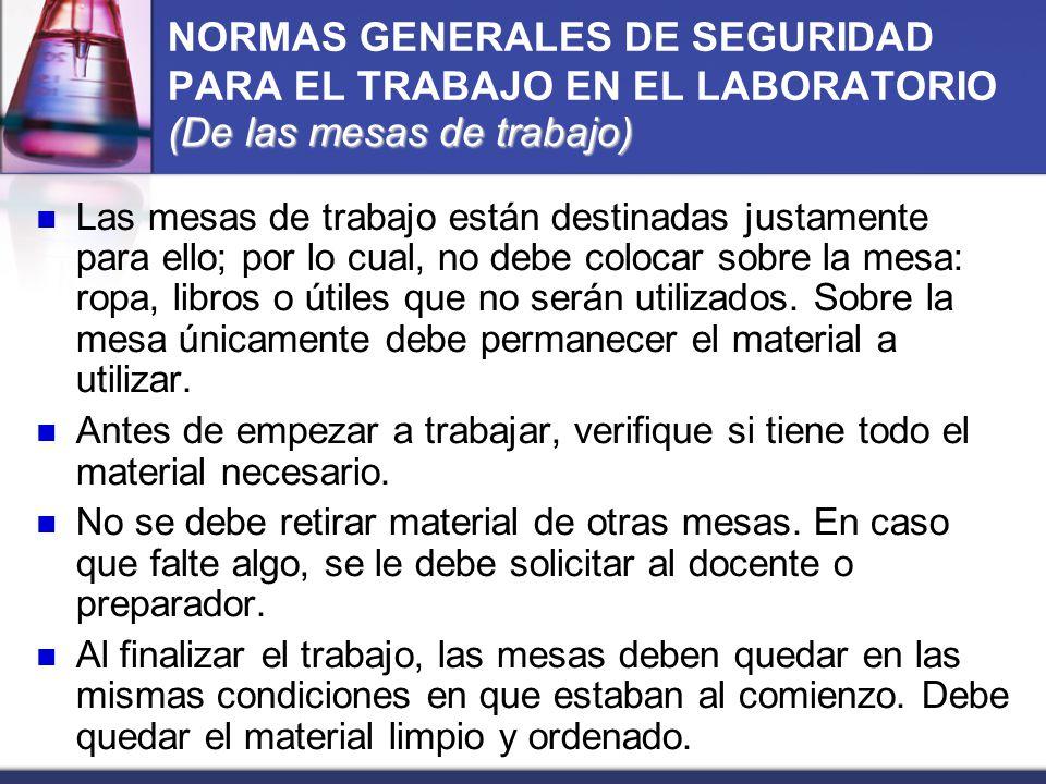 (De las mesas de trabajo) NORMAS GENERALES DE SEGURIDAD PARA EL TRABAJO EN EL LABORATORIO (De las mesas de trabajo) Las mesas de trabajo están destina
