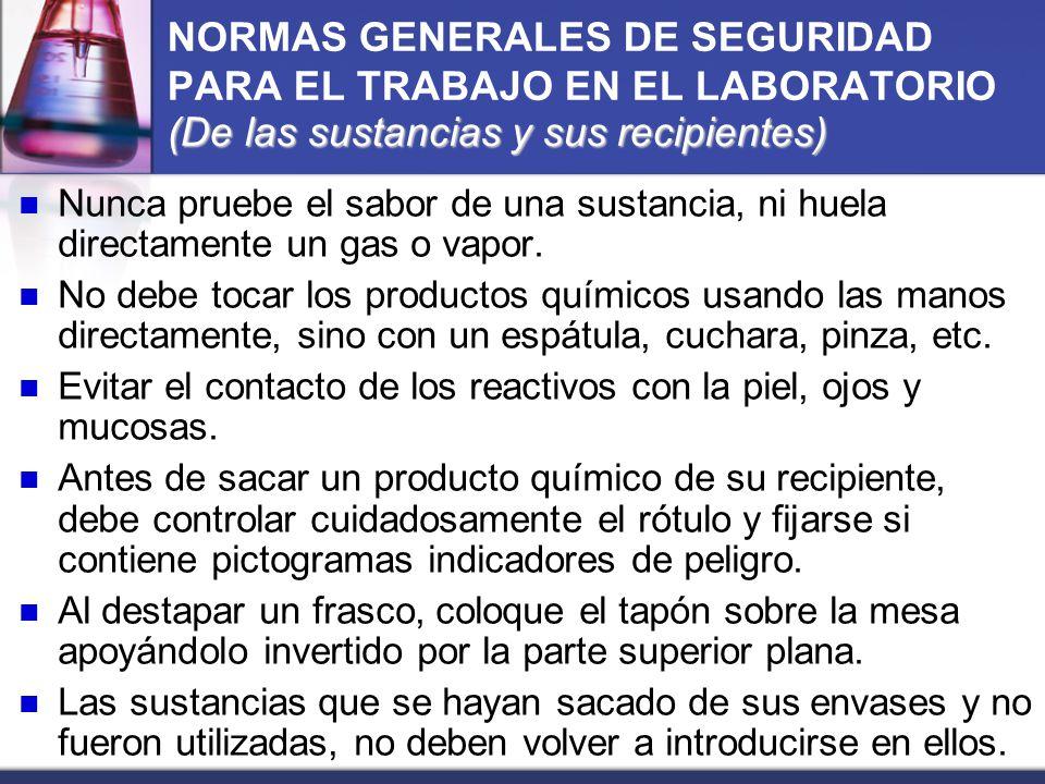 (De las sustancias y sus recipientes) NORMAS GENERALES DE SEGURIDAD PARA EL TRABAJO EN EL LABORATORIO (De las sustancias y sus recipientes) Nunca prue