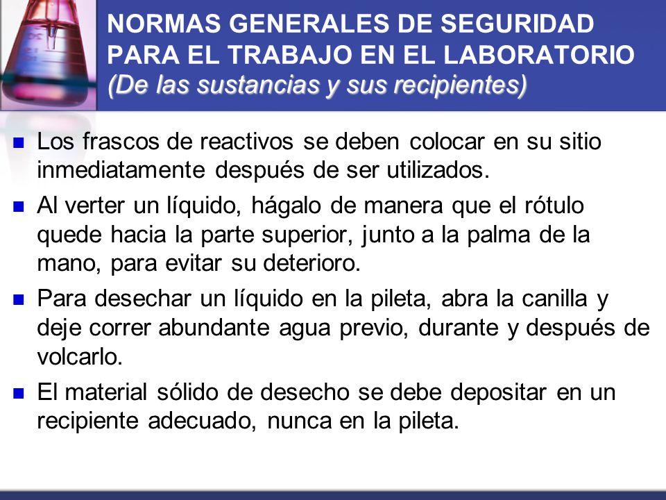 (De las sustancias y sus recipientes) NORMAS GENERALES DE SEGURIDAD PARA EL TRABAJO EN EL LABORATORIO (De las sustancias y sus recipientes) Los frasco