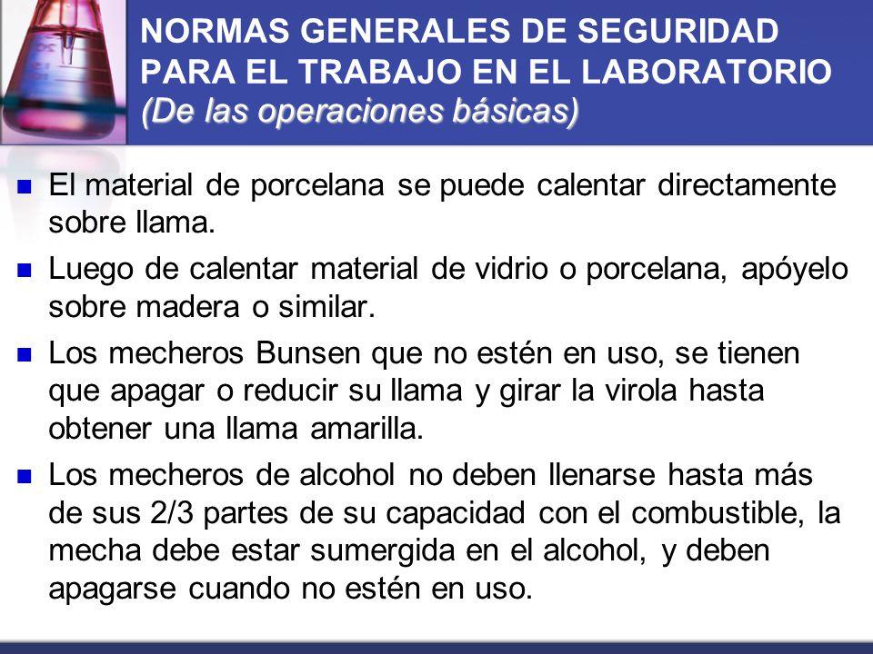 (De las operaciones básicas) NORMAS GENERALES DE SEGURIDAD PARA EL TRABAJO EN EL LABORATORIO (De las operaciones básicas) El material de porcelana se
