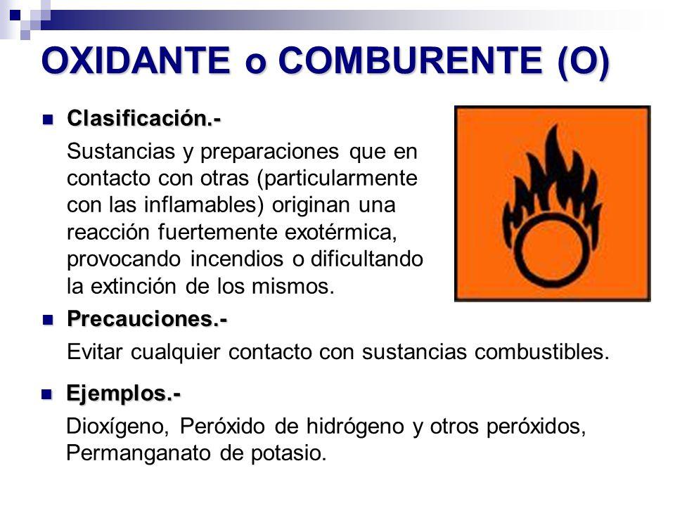 OXIDANTE o COMBURENTE (O) Precauciones.- Precauciones.- Evitar cualquier contacto con sustancias combustibles. Ejemplos.- Ejemplos.- Dioxígeno, Peróxi