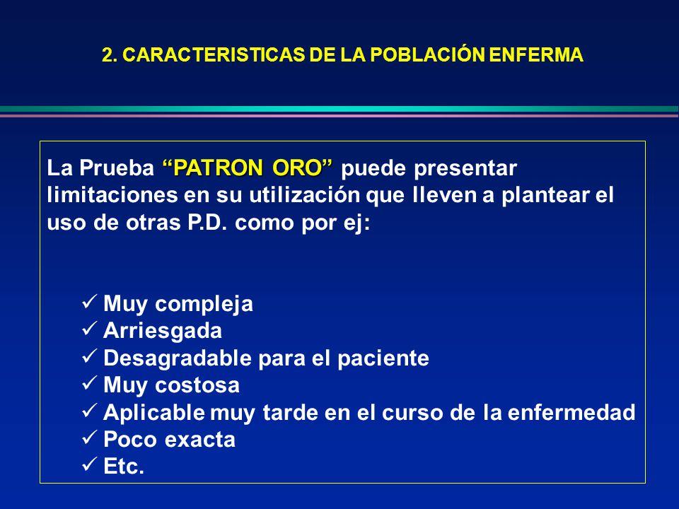 2. CARACTERISTICAS DE LA POBLACIÓN ENFERMA PATRON ORO La Prueba PATRON ORO puede presentar limitaciones en su utilización que lleven a plantear el uso