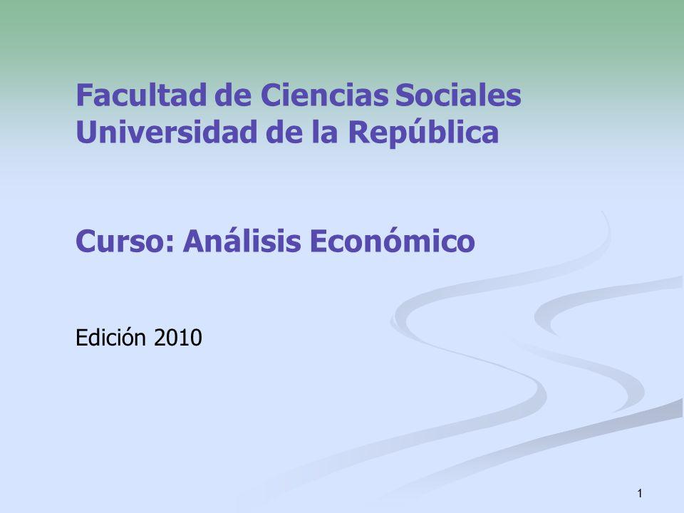 1 Facultad de Ciencias Sociales Universidad de la República Curso: Análisis Económico Edición 2010 1