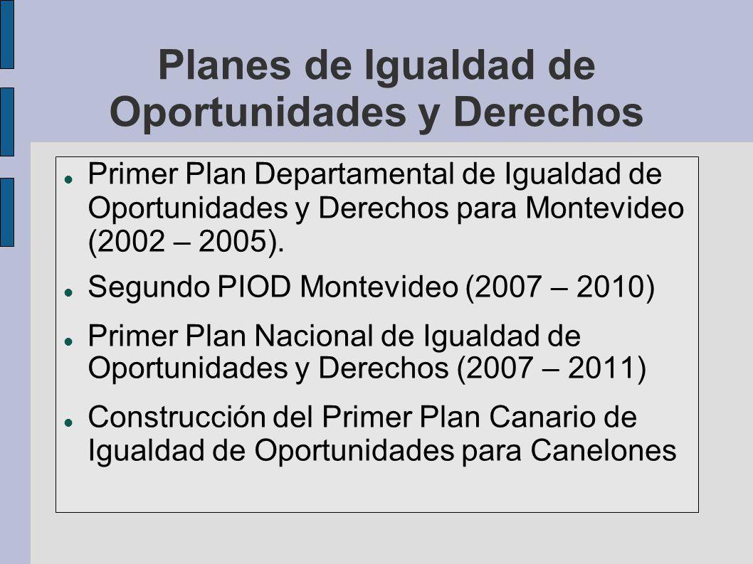 Planes de Igualdad de Oportunidades y Derechos Primer Plan Departamental de Igualdad de Oportunidades y Derechos para Montevideo (2002 – 2005). Segund