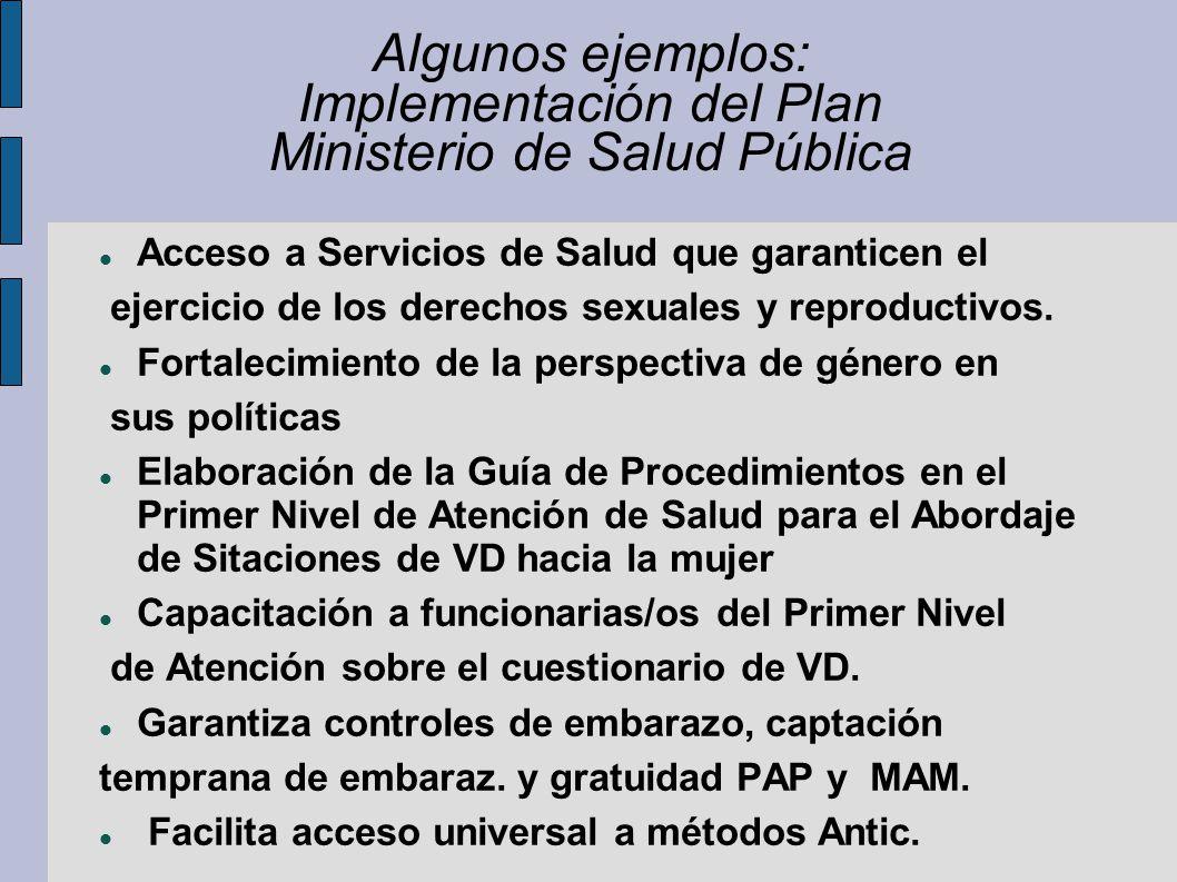Algunos ejemplos: Implementación del Plan Ministerio de Salud Pública Acceso a Servicios de Salud que garanticen el ejercicio de los derechos sexuales