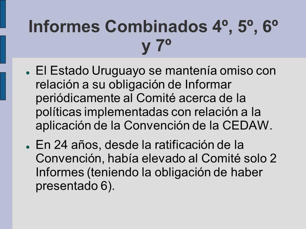 Informes Combinados 4º, 5º, 6º y 7º El Estado Uruguayo se mantenía omiso con relación a su obligación de Informar periódicamente al Comité acerca de l