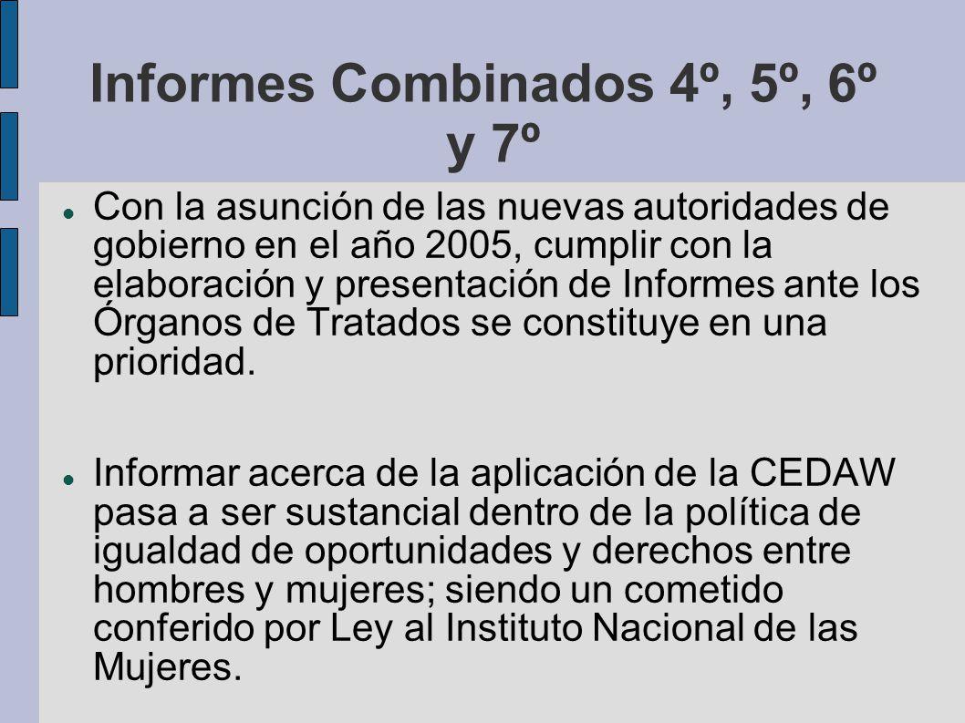 Informes Combinados 4º, 5º, 6º y 7º Con la asunción de las nuevas autoridades de gobierno en el año 2005, cumplir con la elaboración y presentación de