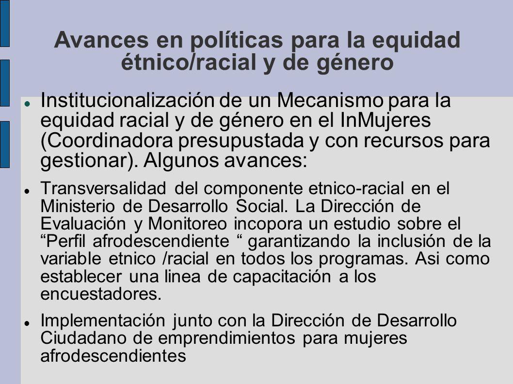 Avances en políticas para la equidad étnico/racial y de género Institucionalización de un Mecanismo para la equidad racial y de género en el InMujeres