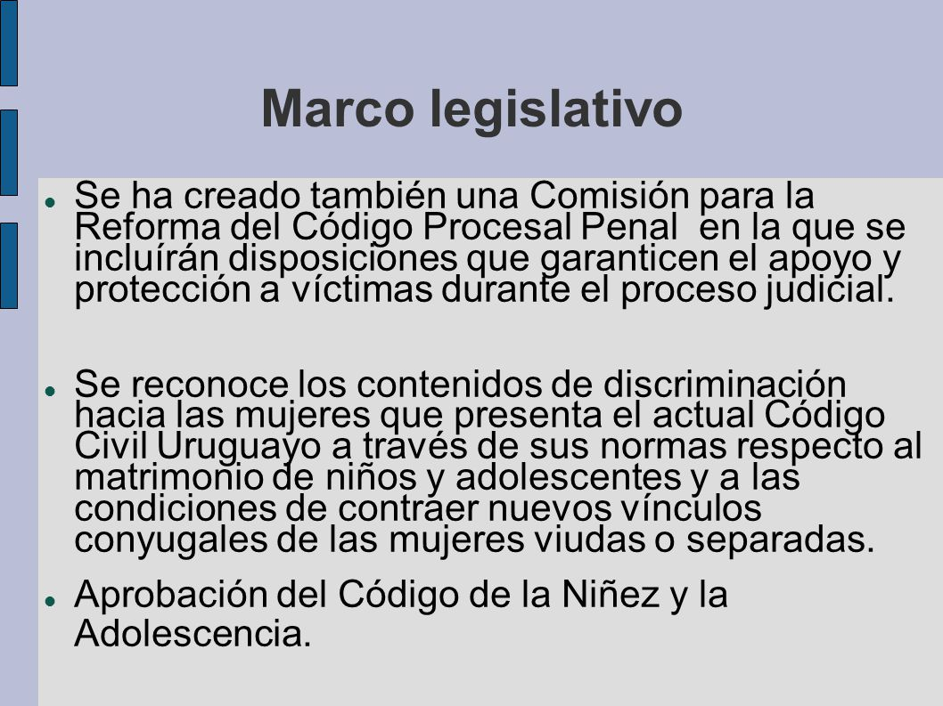 Marco legislativo Se ha creado también una Comisión para la Reforma del Código Procesal Penal en la que se incluírán disposiciones que garanticen el a