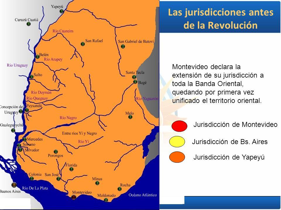 Las jurisdicciones antes de la Revolución Jurisdicción de Montevideo Jurisdicción de Bs. Aires Jurisdicción de Yapeyú Montevideo declara la extensión