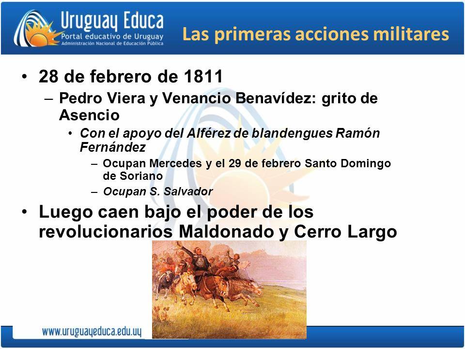 Las primeras acciones militares 28 de febrero de 1811 –Pedro Viera y Venancio Benavídez: grito de Asencio Con el apoyo del Alférez de blandengues Ramó