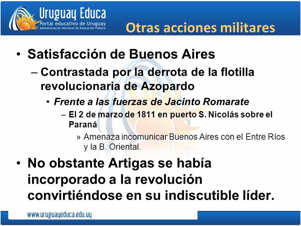 Otras acciones militares Satisfacción de Buenos Aires –Contrastada por la derrota de la flotilla revolucionaria de Azopardo Frente a las fuerzas de Ja