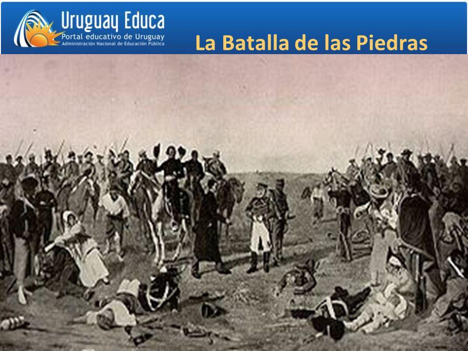 La Batalla de las Piedras El 18 de mayo de 1811 derrota de los españoles en la Batalla de Las Piedras. –1230 españoles. –Contra aproximadamente 1000 p