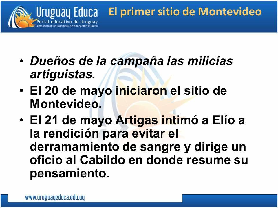 El primer sitio de Montevideo Dueños de la campaña las milicias artiguistas. El 20 de mayo iniciaron el sitio de Montevideo. El 21 de mayo Artigas int