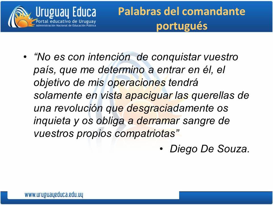 Palabras del comandante portugués No es con intención de conquistar vuestro país, que me determino a entrar en él, el objetivo de mis operaciones tend