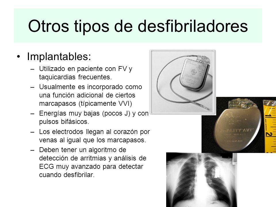 Otros tipos de desfibriladores Implantables: –Utilizado en paciente con FV y taquicardias frecuentes. –Usualmente es incorporado como una función adic