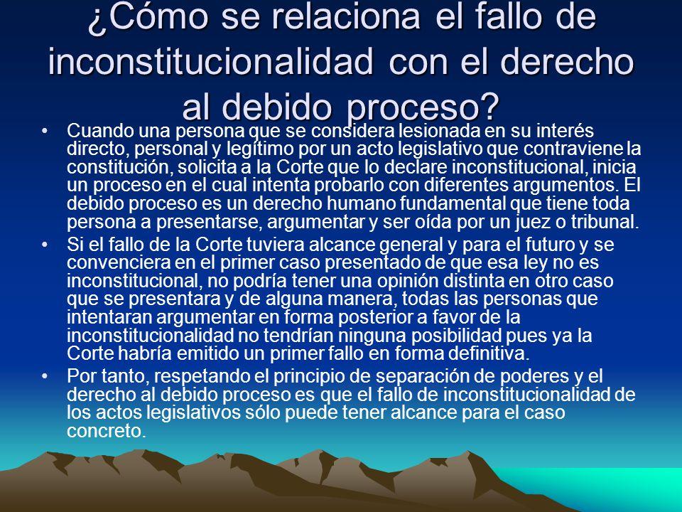 ¿Cómo se relaciona el fallo de inconstitucionalidad con el derecho al debido proceso? Cuando una persona que se considera lesionada en su interés dire
