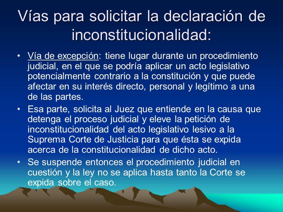 Vías para solicitar la declaración de inconstitucionalidad: Vía de excepción: tiene lugar durante un procedimiento judicial, en el que se podría aplic