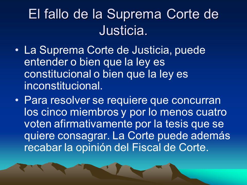 El fallo de la Suprema Corte de Justicia. La Suprema Corte de Justicia, puede entender o bien que la ley es constitucional o bien que la ley es incons