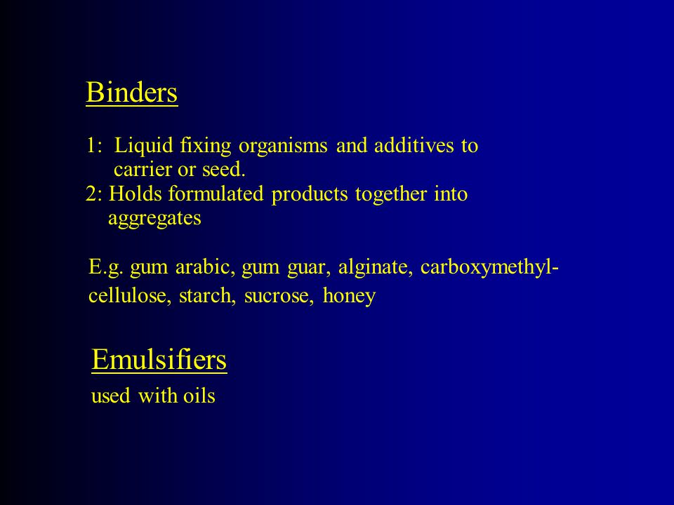E.g. gum arabic, gum guar, alginate, carboxymethyl- cellulose, starch, sucrose, honey Binders 1: Liquid fixing organisms and additives to carrier or s