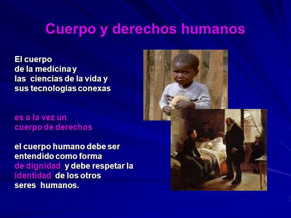 Cuerpo y derechos humanos El cuerpo de la medicina y las ciencias de la vida y sus tecnologías conexas es a la vez un cuerpo de derechos el cuerpo hum