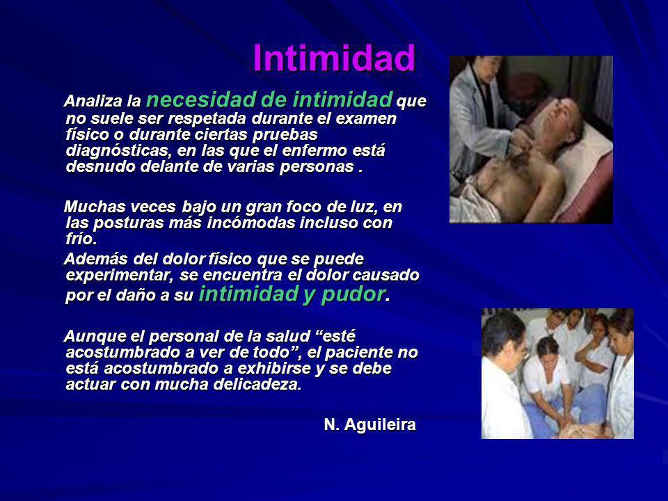 Intimidad Analiza la necesidad de intimidad que no suele ser respetada durante el examen físico o durante ciertas pruebas diagnósticas, en las que el
