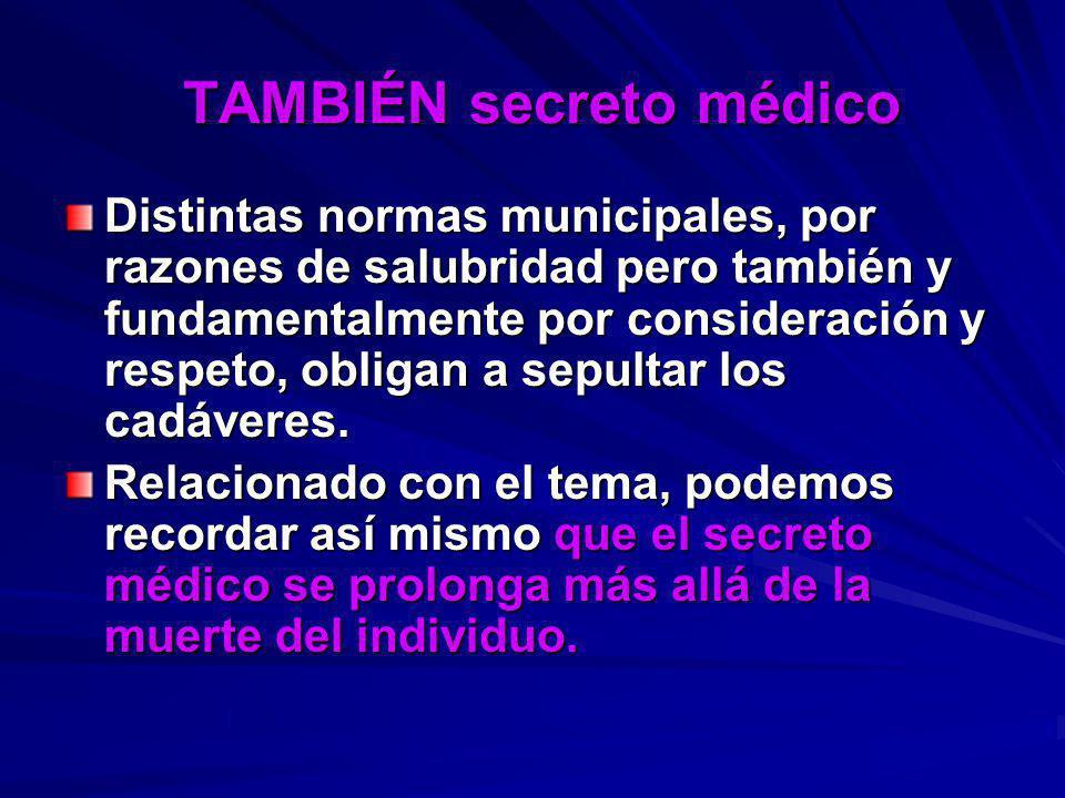 TAMBIÉN secreto médico TAMBIÉN secreto médico Distintas normas municipales, por razones de salubridad pero también y fundamentalmente por consideració