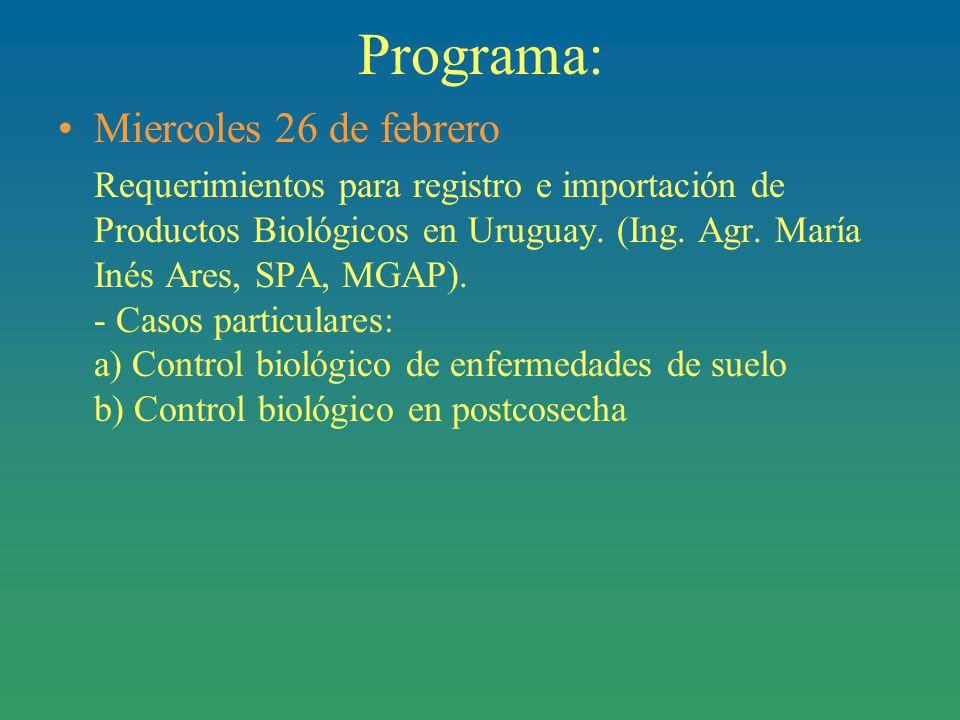 Programa: Miercoles 26 de febrero Requerimientos para registro e importación de Productos Biológicos en Uruguay.