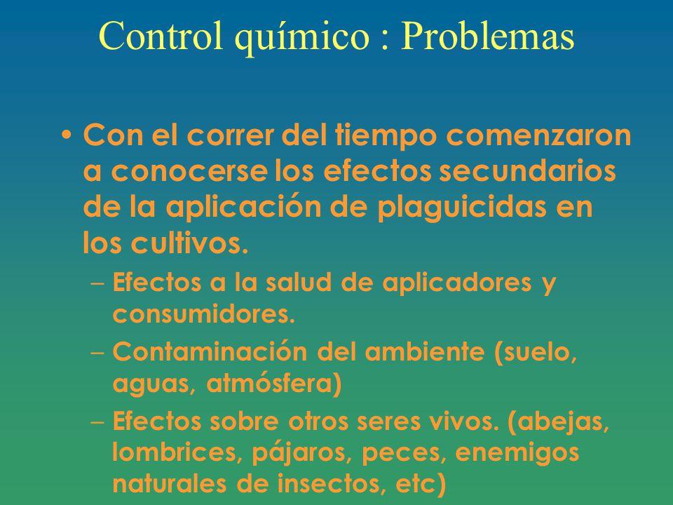 Control químico : Problemas Con el correr del tiempo comenzaron a conocerse los efectos secundarios de la aplicación de plaguicidas en los cultivos.