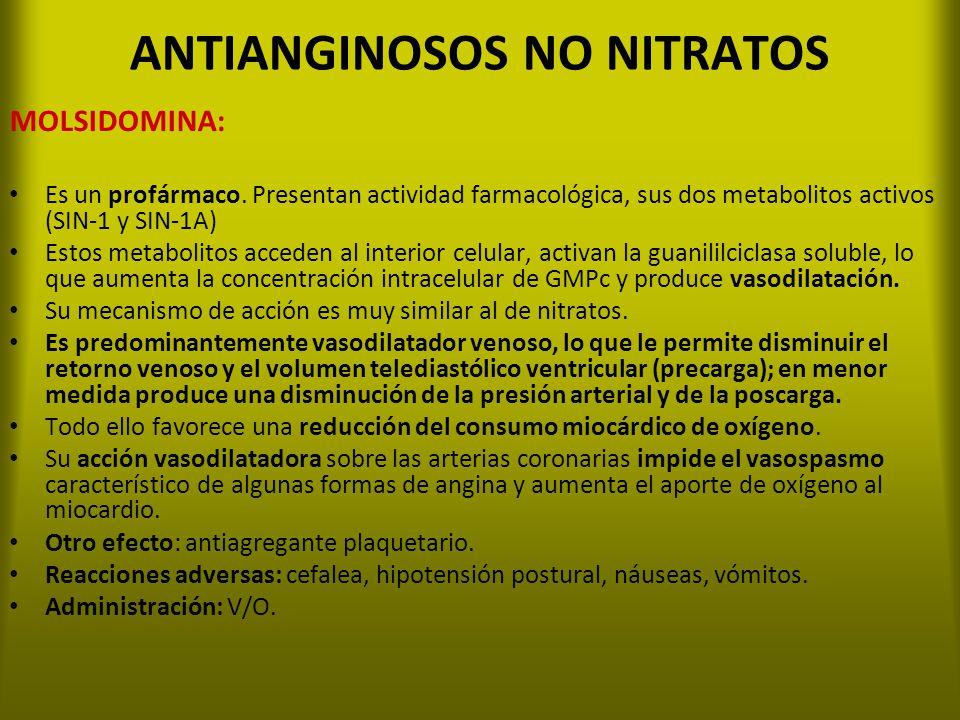 ANTIANGINOSOS NO NITRATOS MOLSIDOMINA: Es un profármaco. Presentan actividad farmacológica, sus dos metabolitos activos (SIN-1 y SIN-1A) Estos metabol
