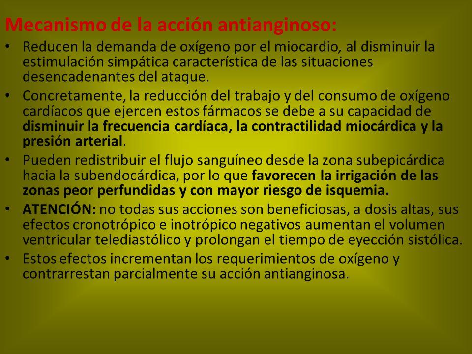 Mecanismo de la acción antianginoso: Reducen la demanda de oxígeno por el miocardio, al disminuir la estimulación simpática característica de las situ
