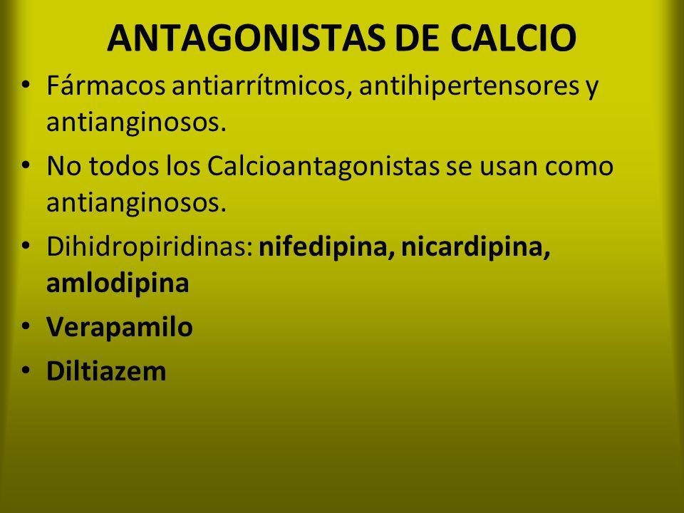 ANTAGONISTAS DE CALCIO Fármacos antiarrítmicos, antihipertensores y antianginosos. No todos los Calcioantagonistas se usan como antianginosos. Dihidro