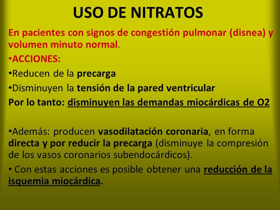 USO DE NITRATOS En pacientes con signos de congestión pulmonar (disnea) y volumen minuto normal. ACCIONES: Reducen de la precarga Disminuyen la tensió