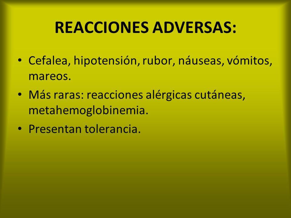 REACCIONES ADVERSAS: Cefalea, hipotensión, rubor, náuseas, vómitos, mareos. Más raras: reacciones alérgicas cutáneas, metahemoglobinemia. Presentan to