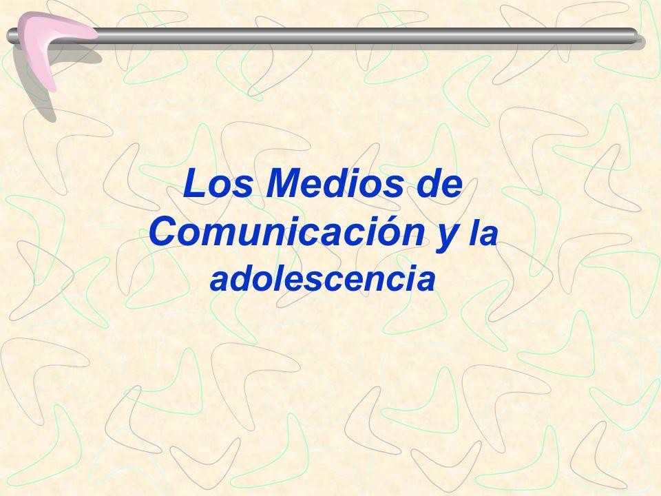Los Medios de Comunicación y la adolescencia