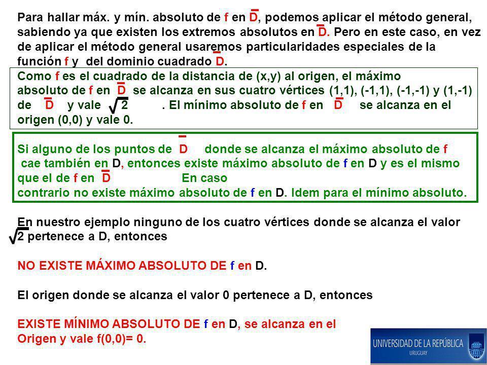 Para hallar máx. y mín. absoluto de f en D, podemos aplicar el método general, sabiendo ya que existen los extremos absolutos en D. Pero en este caso,