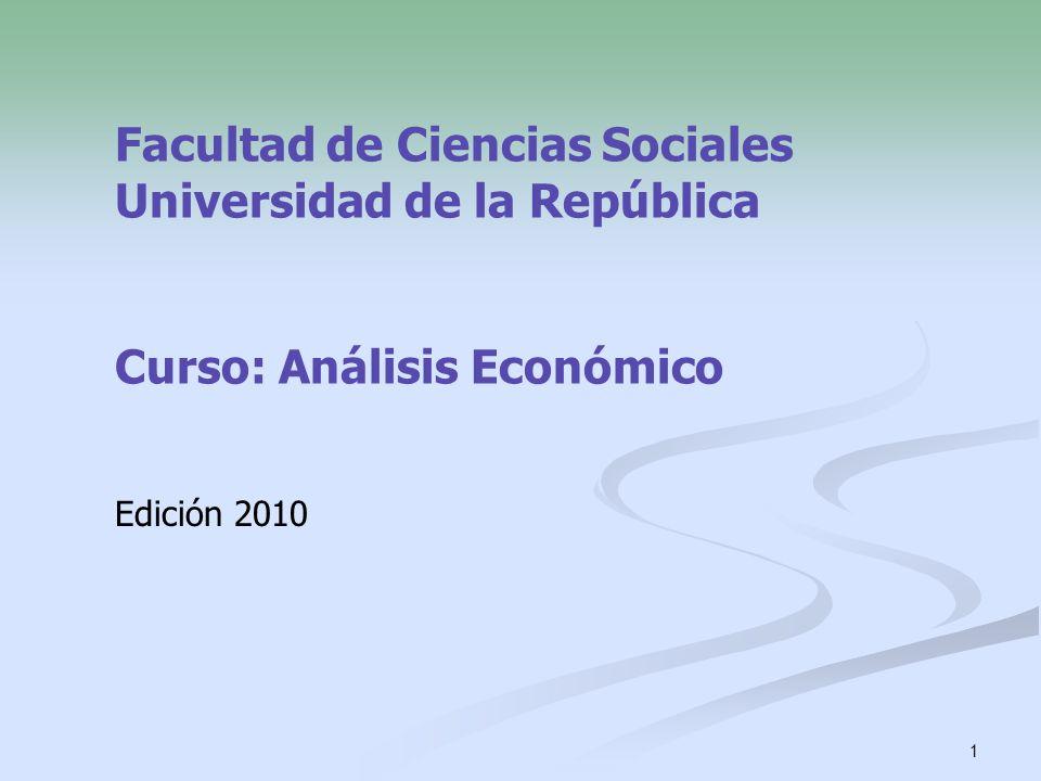 Facultad de Ciencias Sociales Universidad de la República Curso: Análisis Económico Edición 2010 1