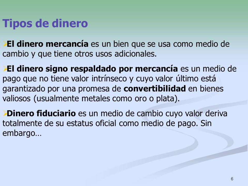6 Tipos de dinero El dinero mercancía es un bien que se usa como medio de cambio y que tiene otros usos adicionales. El dinero signo respaldado por me