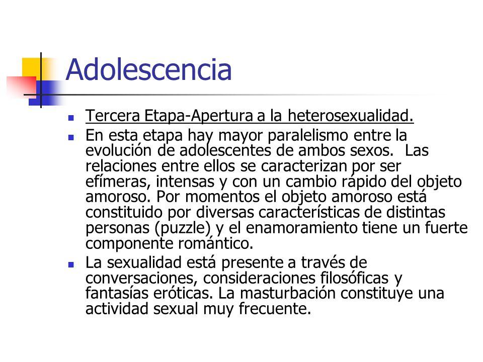 Adolescencia Tercera Etapa-Apertura a la heterosexualidad. En esta etapa hay mayor paralelismo entre la evolución de adolescentes de ambos sexos. Las