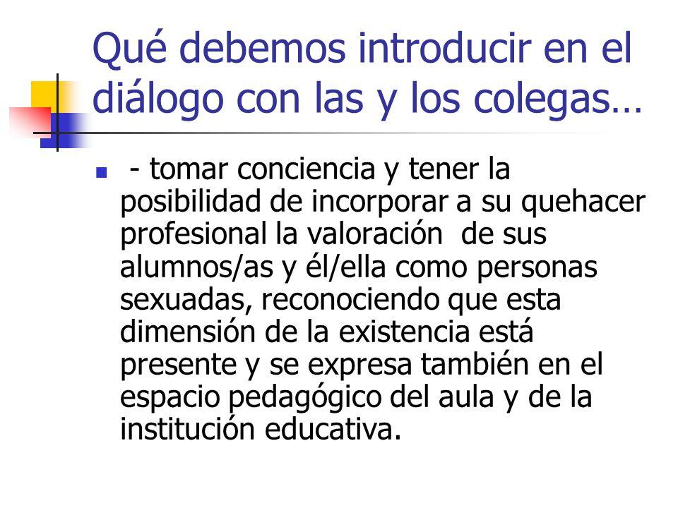 Qué debemos introducir en el diálogo con las y los colegas… - tomar conciencia y tener la posibilidad de incorporar a su quehacer profesional la valor