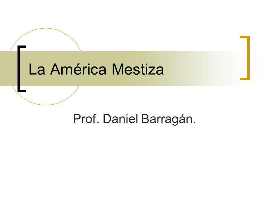 La América Mestiza Prof. Daniel Barragán.