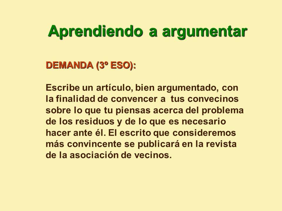 DEMANDA (3º ESO): Escribe un artículo, bien argumentado, con la finalidad de convencer a tus convecinos sobre lo que tu piensas acerca del problema de los residuos y de lo que es necesario hacer ante él.