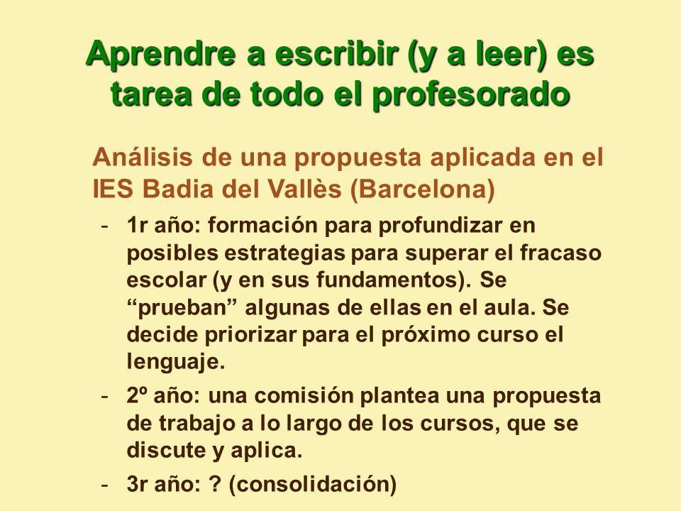 Aprendre a escribir (y a leer) es tarea de todo el profesorado Análisis de una propuesta aplicada en el IES Badia del Vallès (Barcelona) -1r año: formación para profundizar en posibles estrategias para superar el fracaso escolar (y en sus fundamentos).