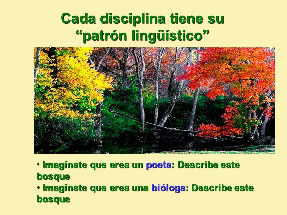 Imagínate que eres un poeta: Describe este bosque Imagínate que eres una bióloga: Describe este bosque Imagínate que eres una bióloga: Describe este bosque Cada disciplina tiene su patrón lingüístico
