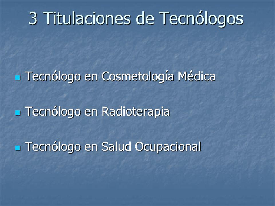 3 Titulaciones de Tecnólogos 3 Titulaciones de Tecnólogos Tecnólogo en Cosmetología Médica Tecnólogo en Cosmetología Médica Tecnólogo en Radioterapia