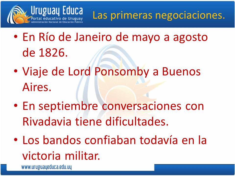 Las primeras negociaciones. En Río de Janeiro de mayo a agosto de 1826. Viaje de Lord Ponsomby a Buenos Aires. En septiembre conversaciones con Rivada