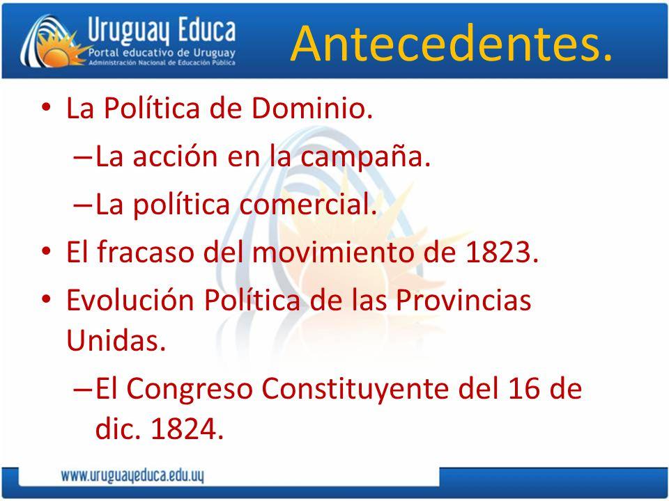 Antecedentes. La Política de Dominio. – La acción en la campaña. – La política comercial. El fracaso del movimiento de 1823. Evolución Política de las
