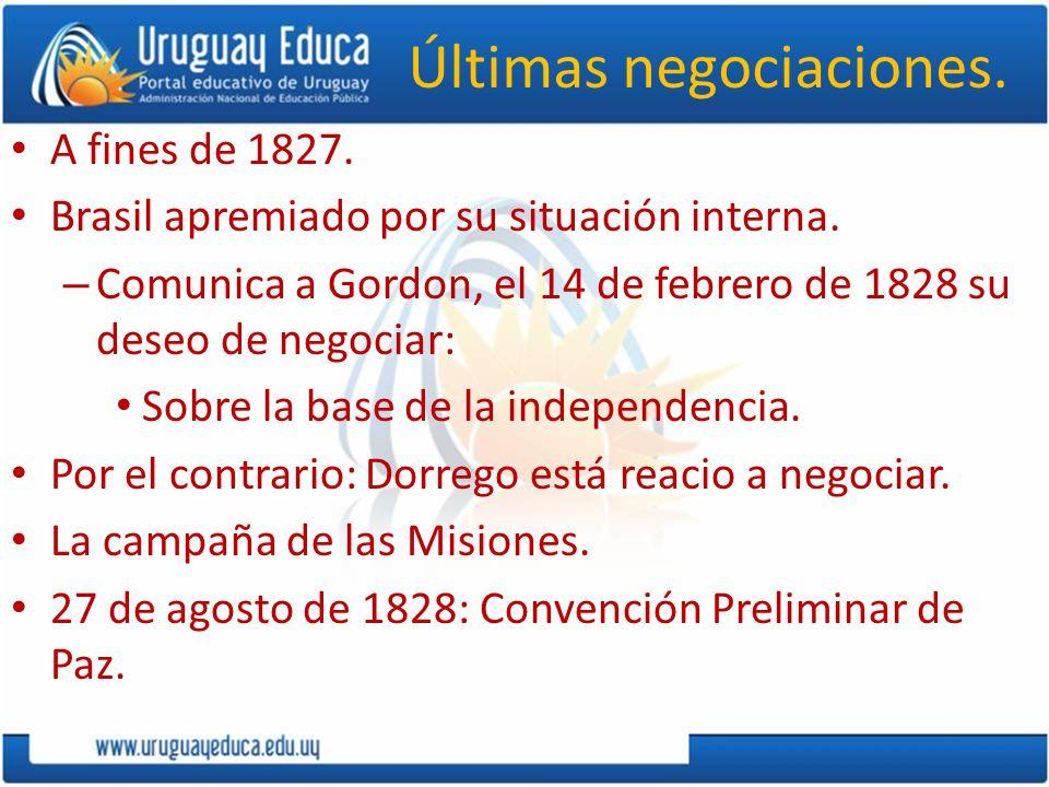 Últimas negociaciones. A fines de 1827. Brasil apremiado por su situación interna. – Comunica a Gordon, el 14 de febrero de 1828 su deseo de negociar:
