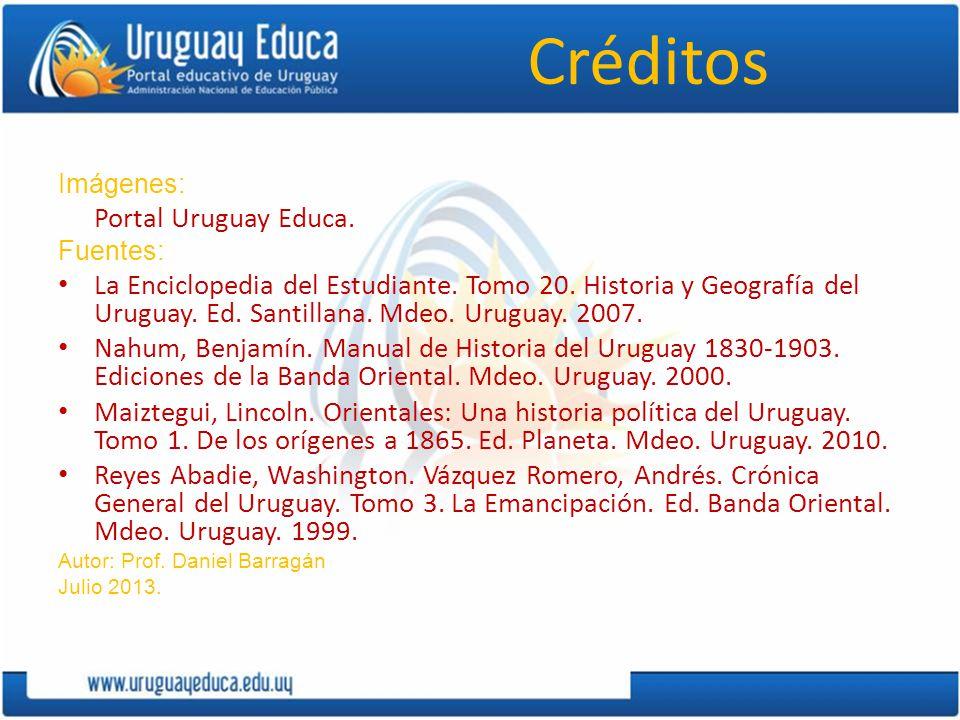Créditos Imágenes: Portal Uruguay Educa. Fuentes: La Enciclopedia del Estudiante. Tomo 20. Historia y Geografía del Uruguay. Ed. Santillana. Mdeo. Uru