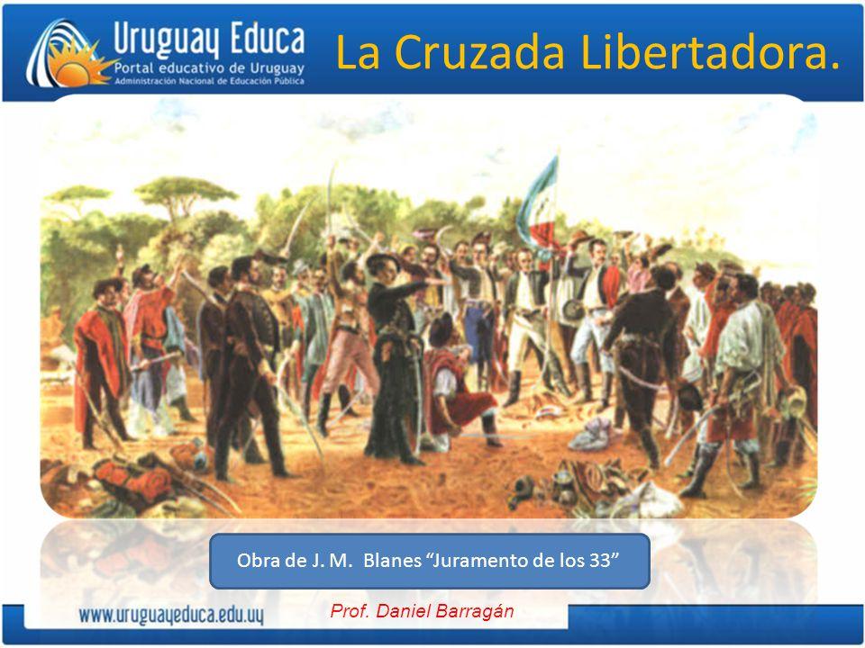 Prof. Daniel Barragán La Cruzada Libertadora. Obra de J. M. Blanes Juramento de los 33